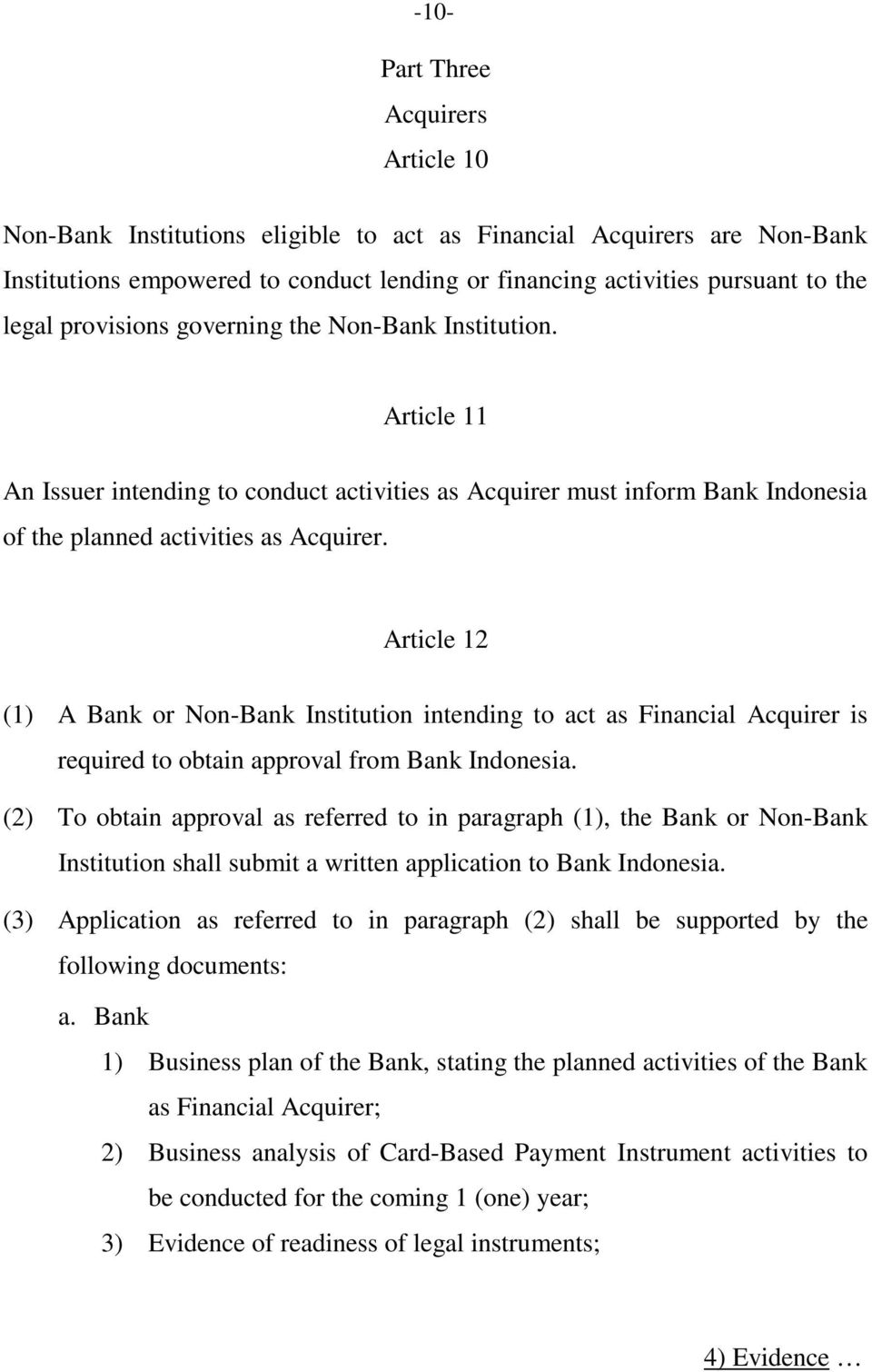 Article 12 (1) A Bank or Non-Bank Institution intending to act as Financial Acquirer is required to obtain approval from Bank Indonesia.