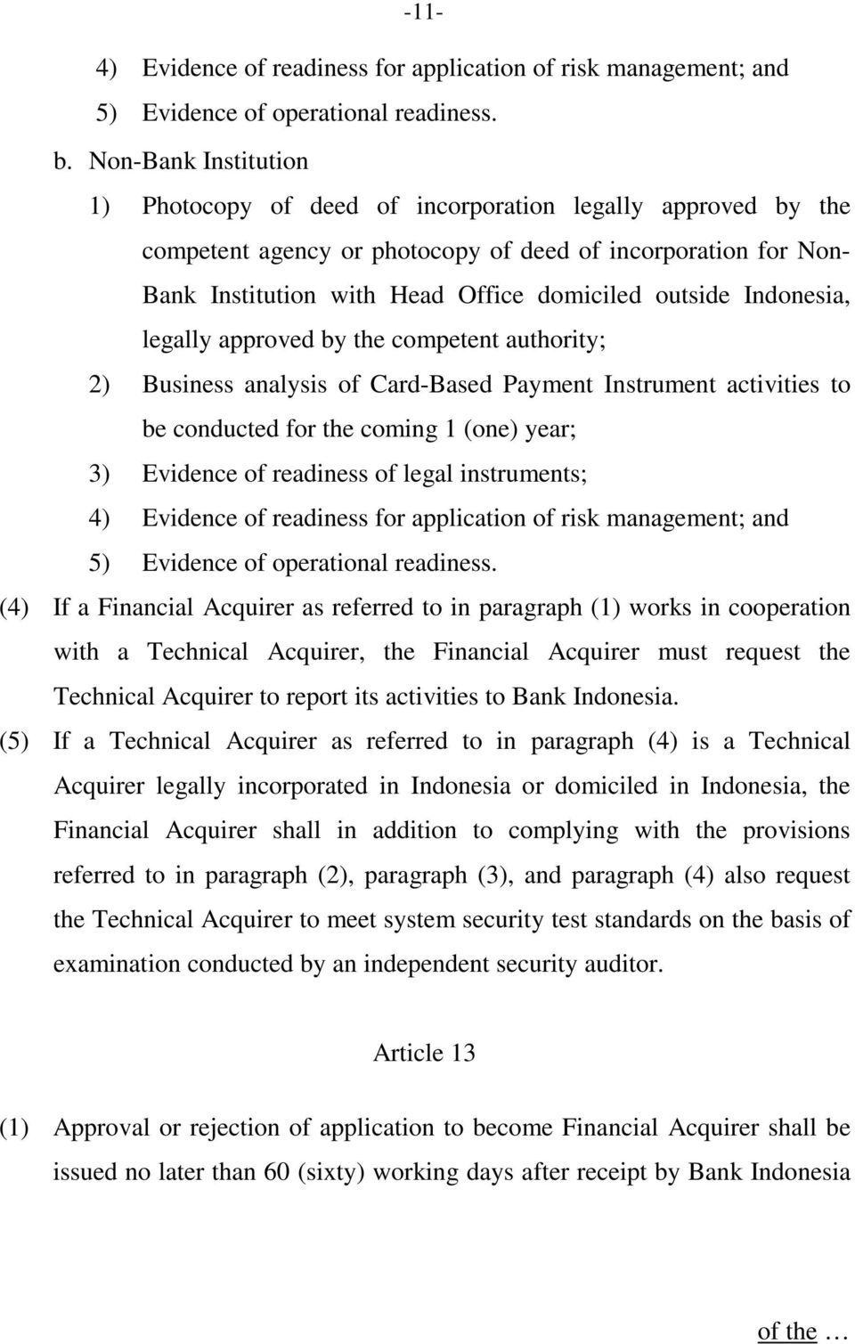 Indonesia, legally approved by the competent authority; 2) Business analysis of Card-Based Payment Instrument activities to be conducted for the coming 1 (one) year; 3) Evidence of readiness of legal
