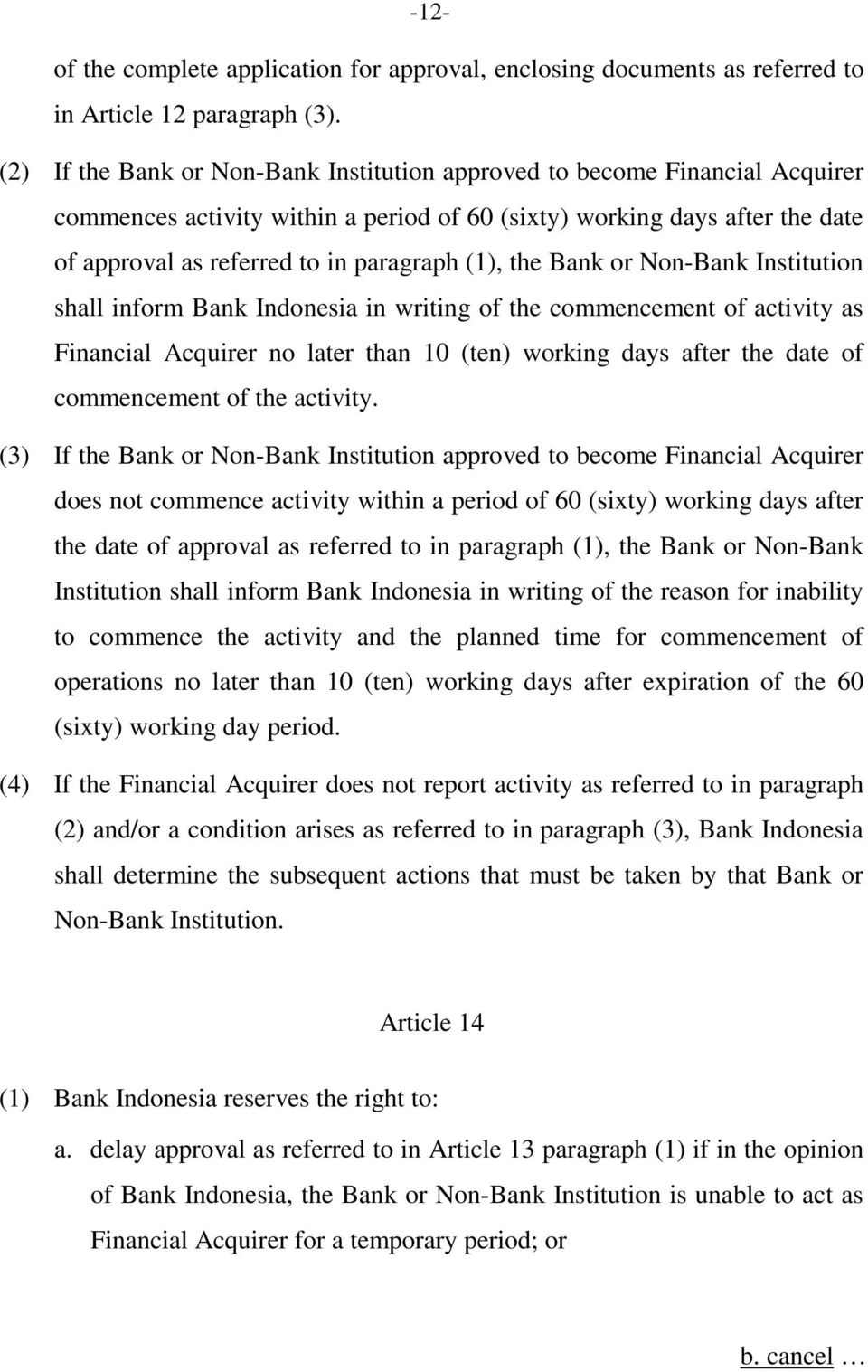 the Bank or Non-Bank Institution shall inform Bank Indonesia in writing of the commencement of activity as Financial Acquirer no later than 10 (ten) working days after the date of commencement of the