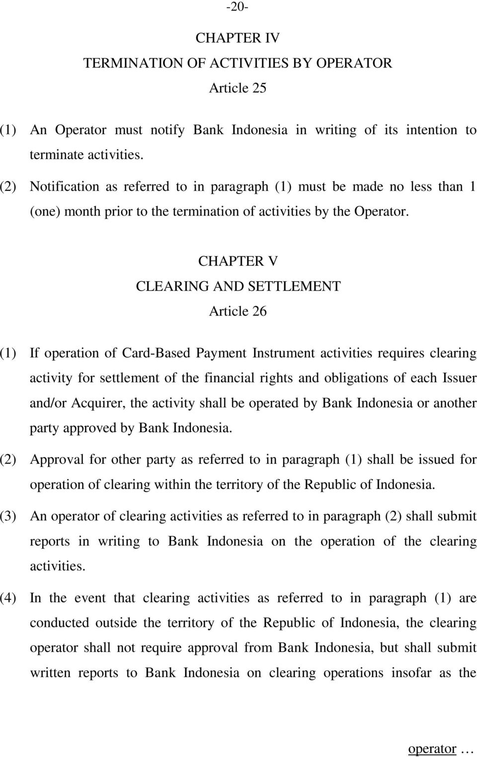 CHAPTER V CLEARING AND SETTLEMENT Article 26 (1) If operation of Card-Based Payment Instrument activities requires clearing activity for settlement of the financial rights and obligations of each
