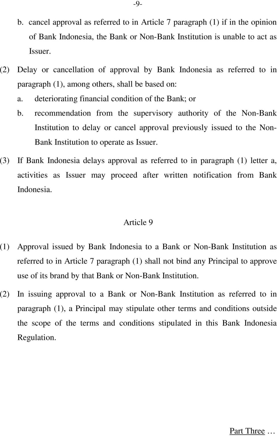 recommendation from the supervisory authority of the Non-Bank Institution to delay or cancel approval previously issued to the Non- Bank Institution to operate as Issuer.