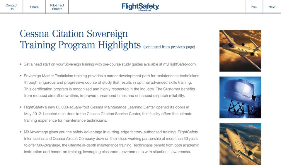 This certification program is recognized and highly respected in the industry. The Customer benefits from reduced aircraft downtime, improved turnaround times and enhanced dispatch reliability.