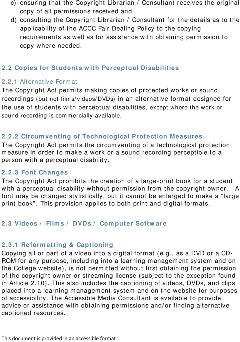 2 Copies for Students with Perceptual Disabilities 2.2.1 Alternative Format The Copyright Act permits making copies of protected works or sound recordings (but not films/videos/dvds) in an