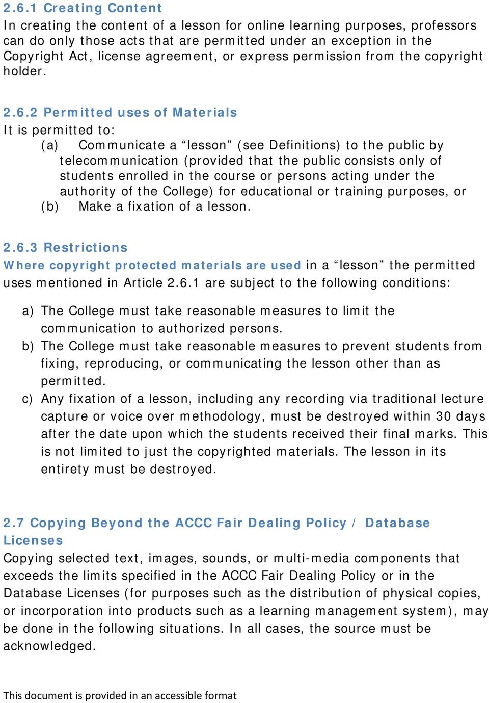 2 Permitted uses of Materials It is permitted to: (a) Communicate a lesson (see Definitions) to the public by telecommunication (provided that the public consists only of students enrolled in the