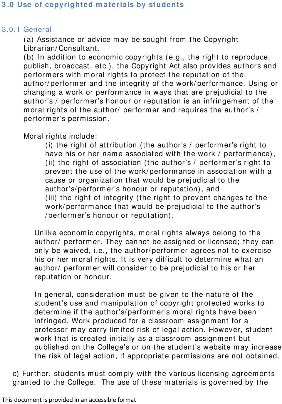 Using or changing a work or performance in ways that are prejudicial to the author s / performer s honour or reputation is an infringement of the moral rights of the author/ performer and requires