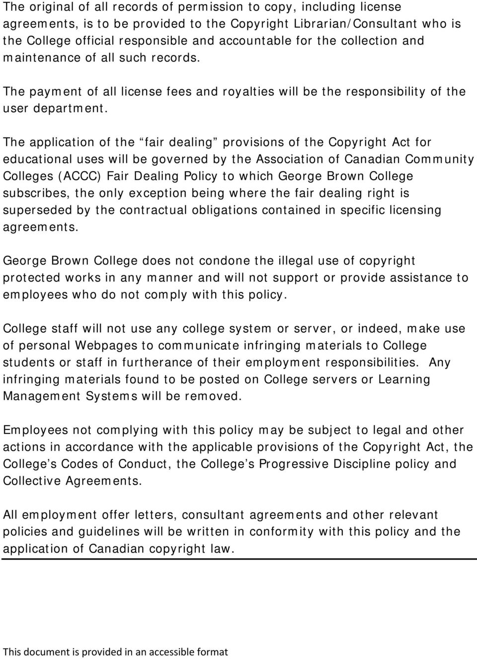 The application of the fair dealing provisions of the Copyright Act for educational uses will be governed by the Association of Canadian Community Colleges (ACCC) Fair Dealing Policy to which George