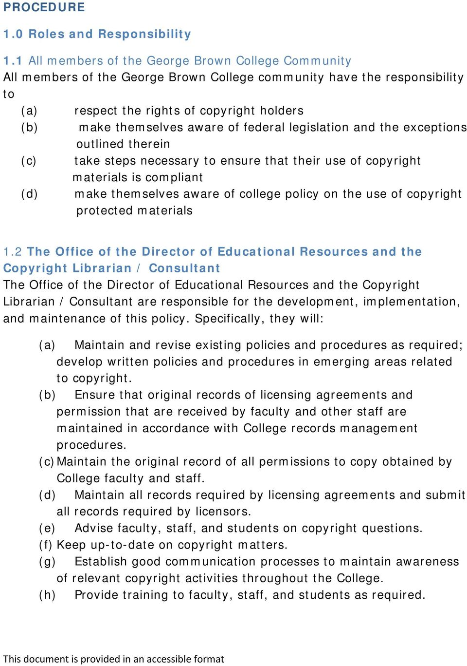 of federal legislation and the exceptions outlined therein (c) take steps necessary to ensure that their use of copyright materials is compliant (d) make themselves aware of college policy on the use