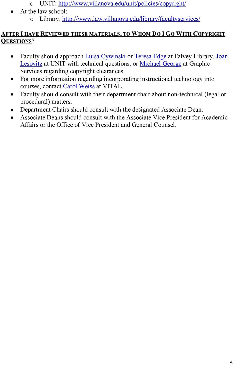 For more information regarding incorporating instructional technology into courses, contact Carol Weiss at VITAL.