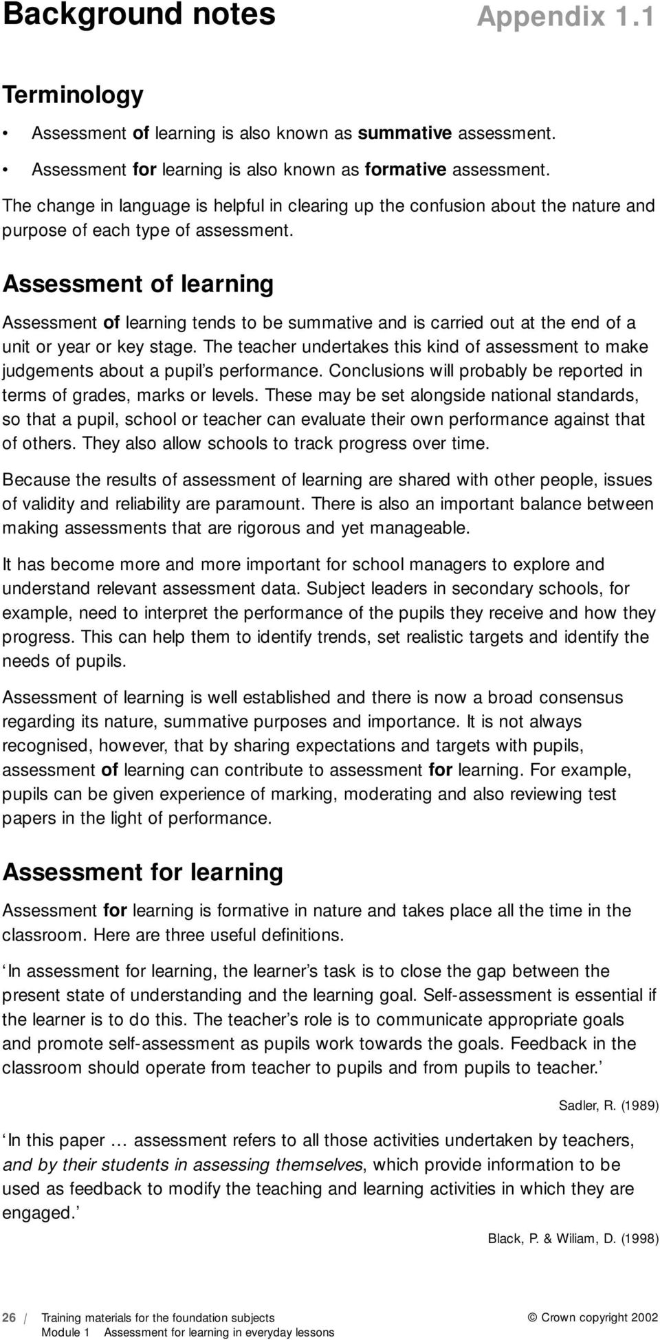 Assessment of learning Assessment of learning tends to be summative and is carried out at the end of a unit or year or key stage.
