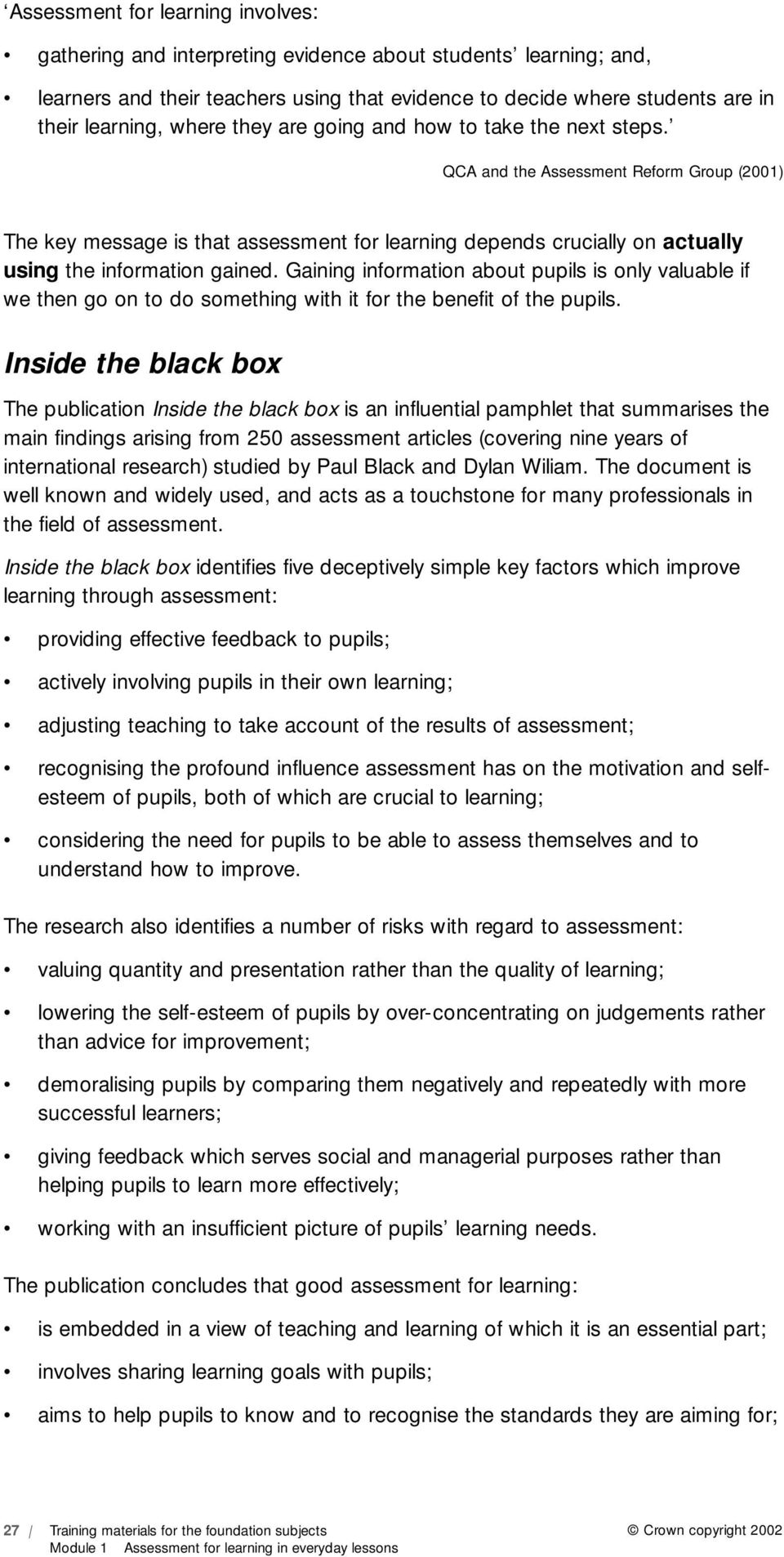 QCA and the Assessment Reform Group (2001) The key message is that assessment for learning depends crucially on actually using the information gained.