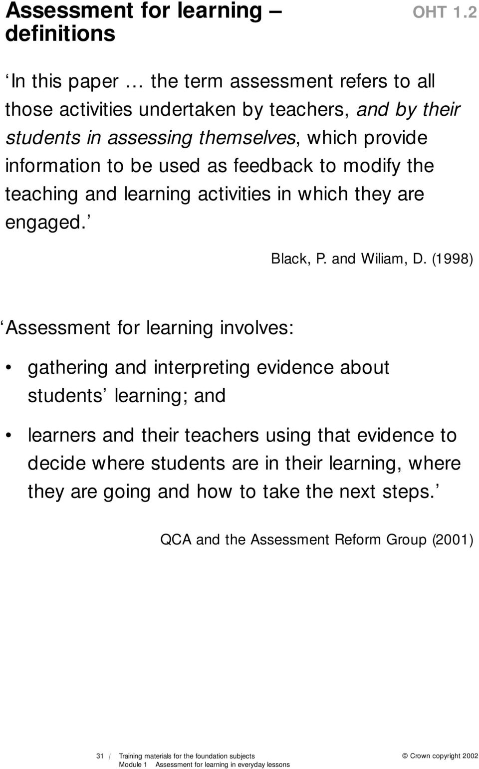 be used as feedback to modify the teaching and learning activities in which they are engaged. Black, P. and Wiliam, D.
