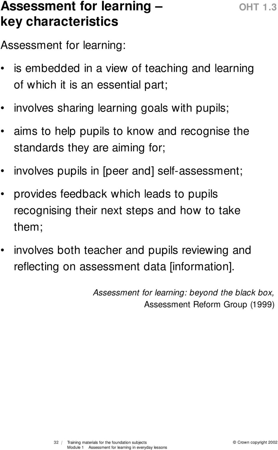 to help pupils to know and recognise the standards they are aiming for; involves pupils in [peer and] self-assessment; provides feedback which leads to pupils