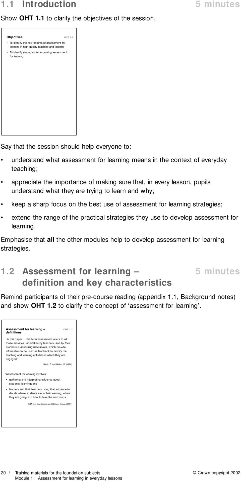 1 Say that the session should help everyone to: understand what assessment for learning means in the context of everyday teaching; appreciate the importance of making sure that, in every lesson,