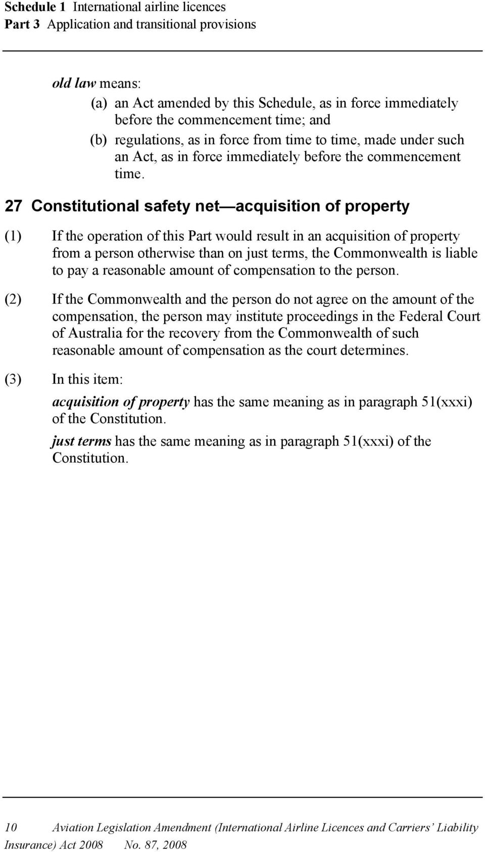 27 Constitutional safety net acquisition of property (1) If the operation of this Part would result in an acquisition of property from a person otherwise than on just terms, the Commonwealth is