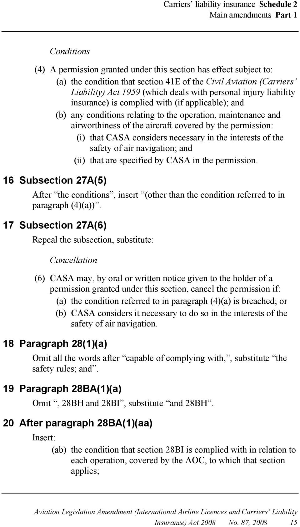 of the aircraft covered by the permission: (i) that CASA considers necessary in the interests of the safety of air navigation; and (ii) that are specified by CASA in the permission.