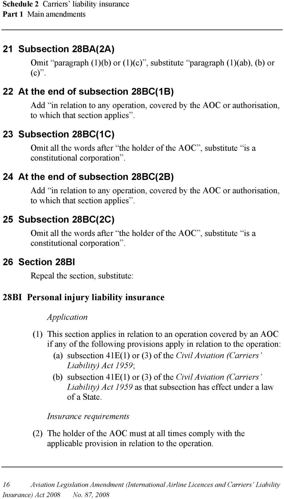 23 Subsection 28BC(1C) Omit all the words after the holder of the AOC, substitute is a constitutional corporation.