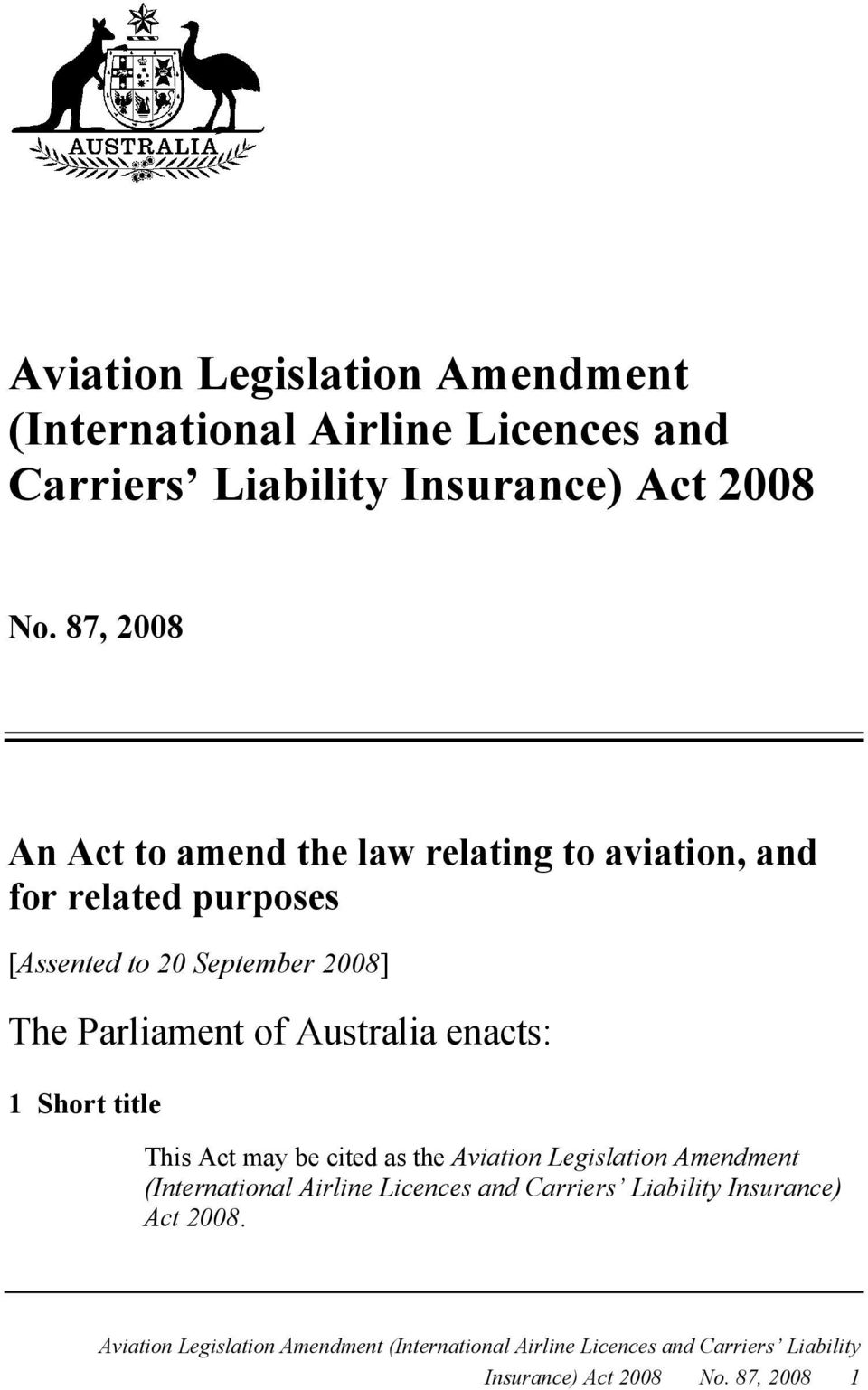 Australia enacts: 1 Short title This Act may be cited as the Aviation Legislation Amendment (International Airline Licences and