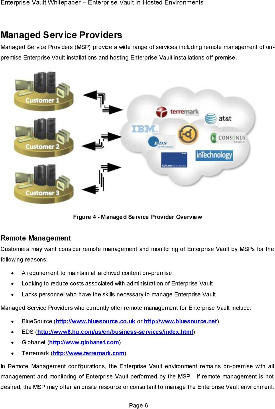 Figure 4 - Managed Service Provider Overview Remote Management Customers may want consider remote management and monitoring of Enterprise Vault by MSPs for the following reasons: A requirement to