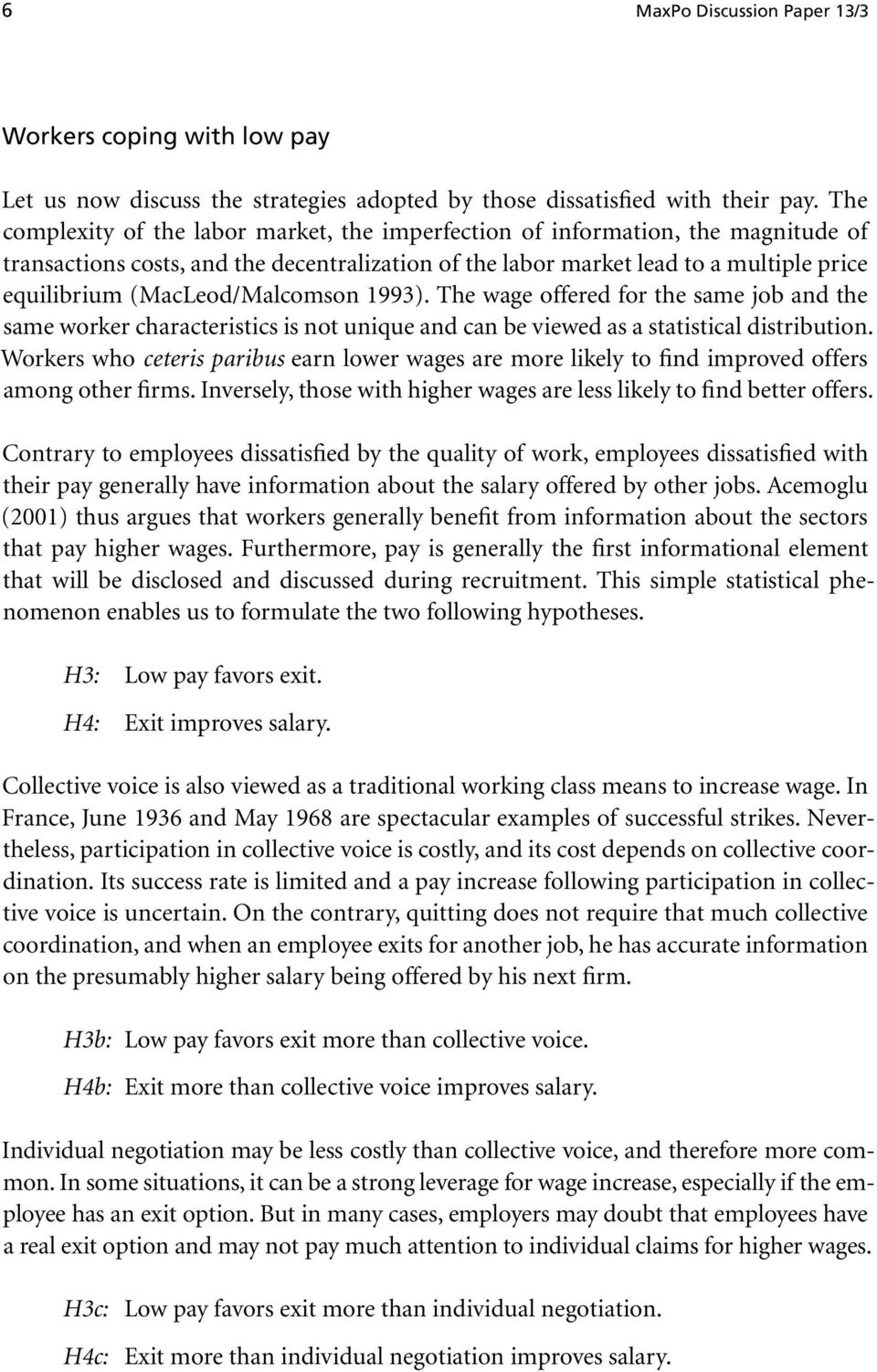 (MacLeod/Malcomson 1993). The wage offered for the same job and the same worker characteristics is not unique and can be viewed as a statistical distribution.