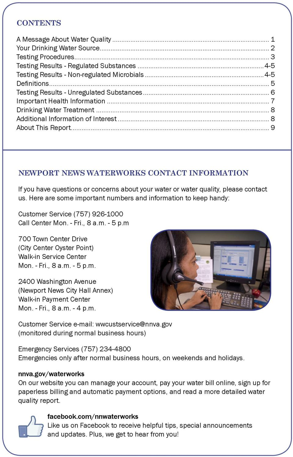 .. 9 NEWPORT NEWS WATERWORKS CONTACT INFORMATION If you have questions or concerns about your water or water quality, please contact us.