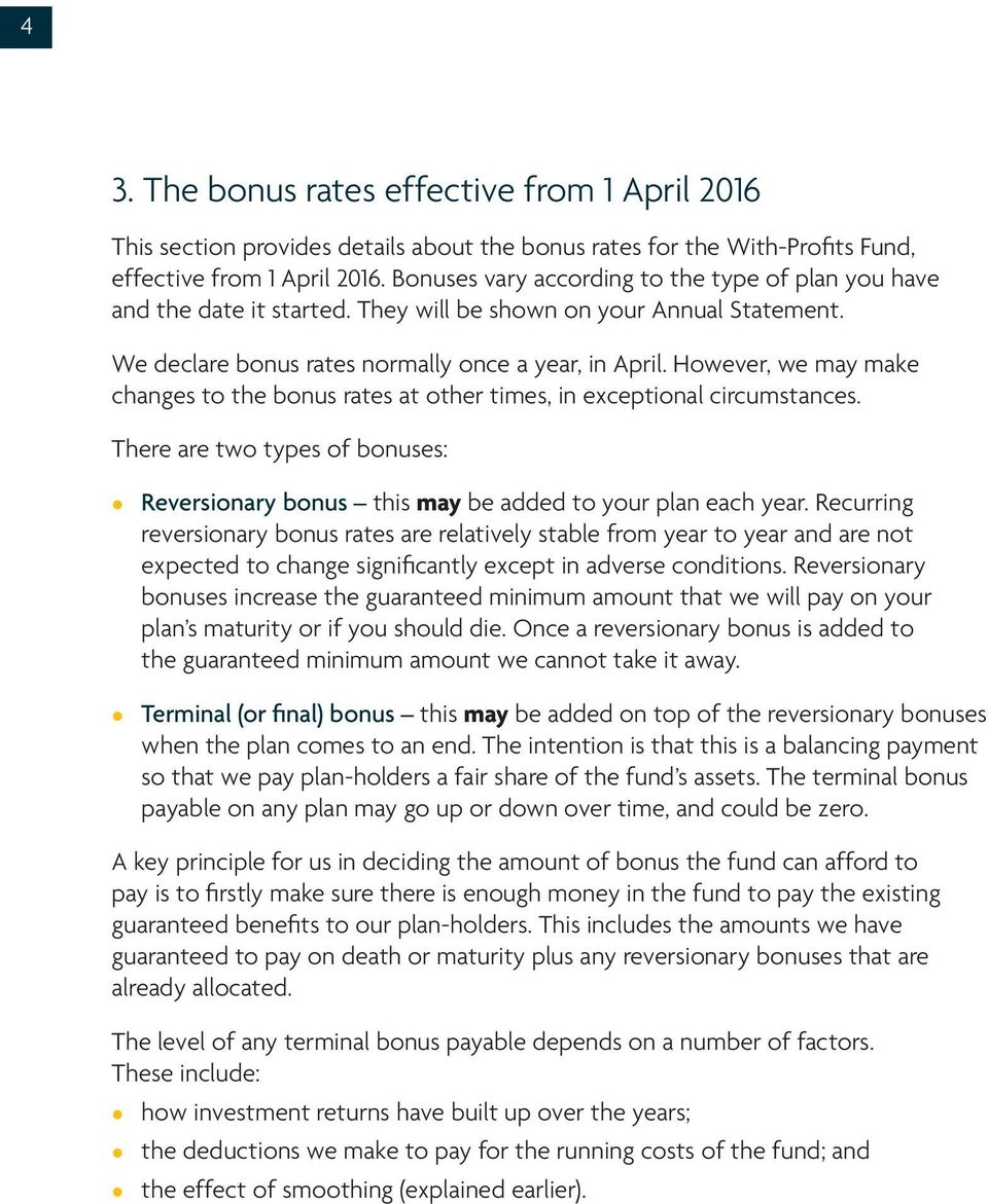 However, we may make changes to the bonus rates at other times, in exceptional circumstances. There are two types of bonuses: Reversionary bonus this may be added to your plan each year.