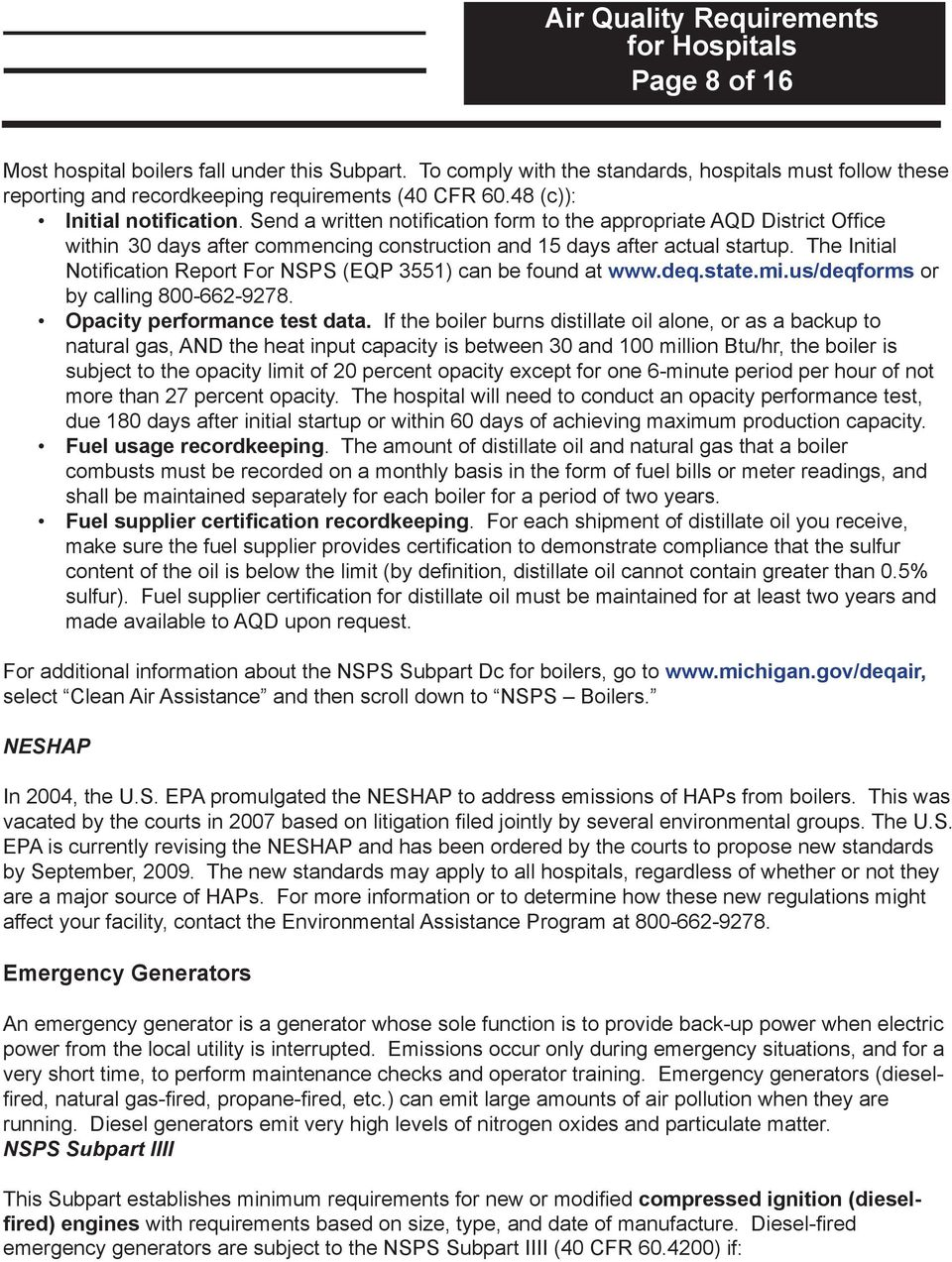 The Initial Notification Report For NSPS (EQP 3551) can be found at www.deq.state.mi.us/deqforms or by calling 800-662-9278. Opacity performance test data.