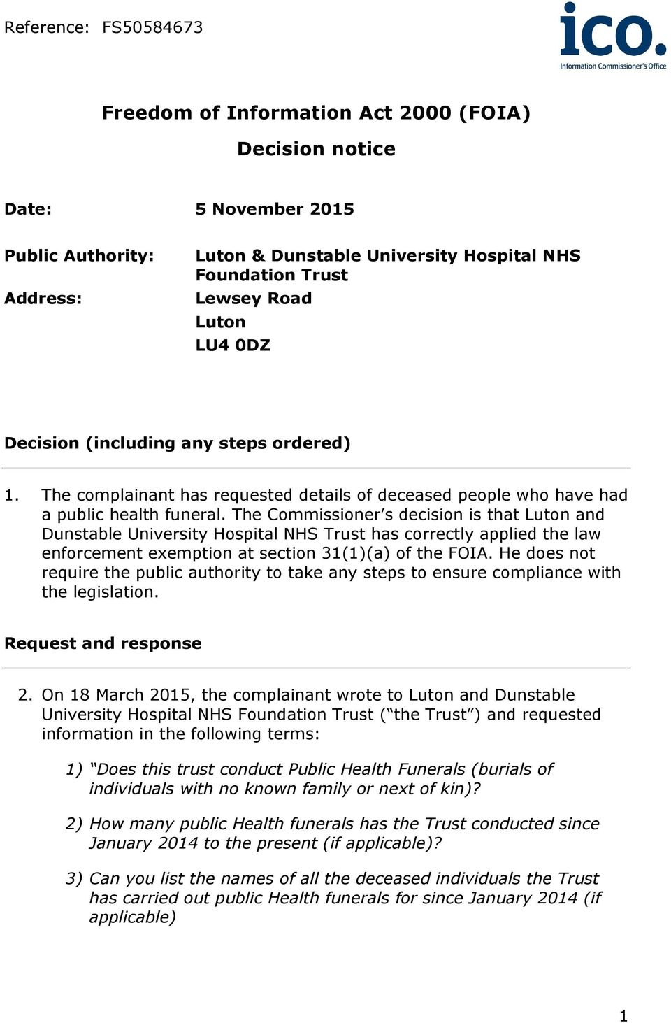 The Commissioner s decision is that Luton and Dunstable University Hospital NHS Trust has correctly applied the law enforcement exemption at section 31(1)(a) of the FOIA.