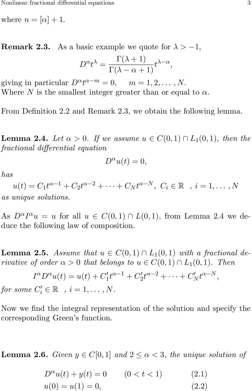 If we assume u C(, ) L (, ), then the fractional differential equation D α u(t), has u(t) C t α + C 2 t α 2 + + C N t α N, C i R, i,..., N as unique solutions.