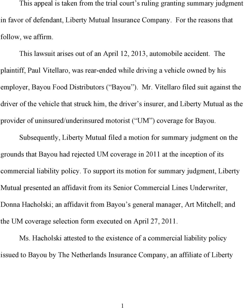 Vitellaro filed suit against the driver of the vehicle that struck him, the driver s insurer, and Liberty Mutual as the provider of uninsured/underinsured motorist ( UM ) coverage for Bayou.