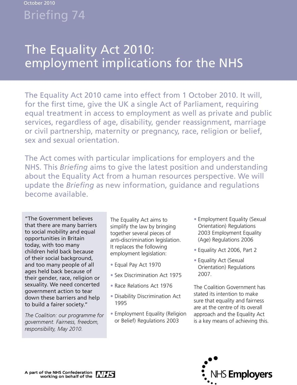 reassignment, marriage or civil partnership, maternity or pregnancy, race, religion or belief, sex and sexual orientation. The Act comes with particular implications for employers and the NHS.