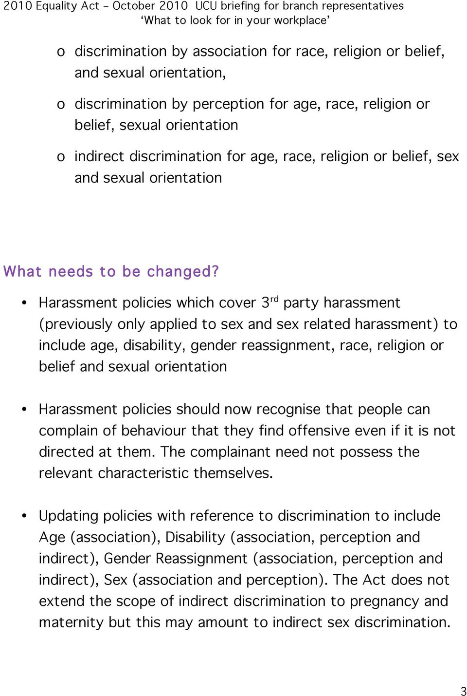Harassment policies which cover 3 rd party harassment (previously only applied to sex and sex related harassment) to include age, disability, gender reassignment, race, religion or belief and sexual