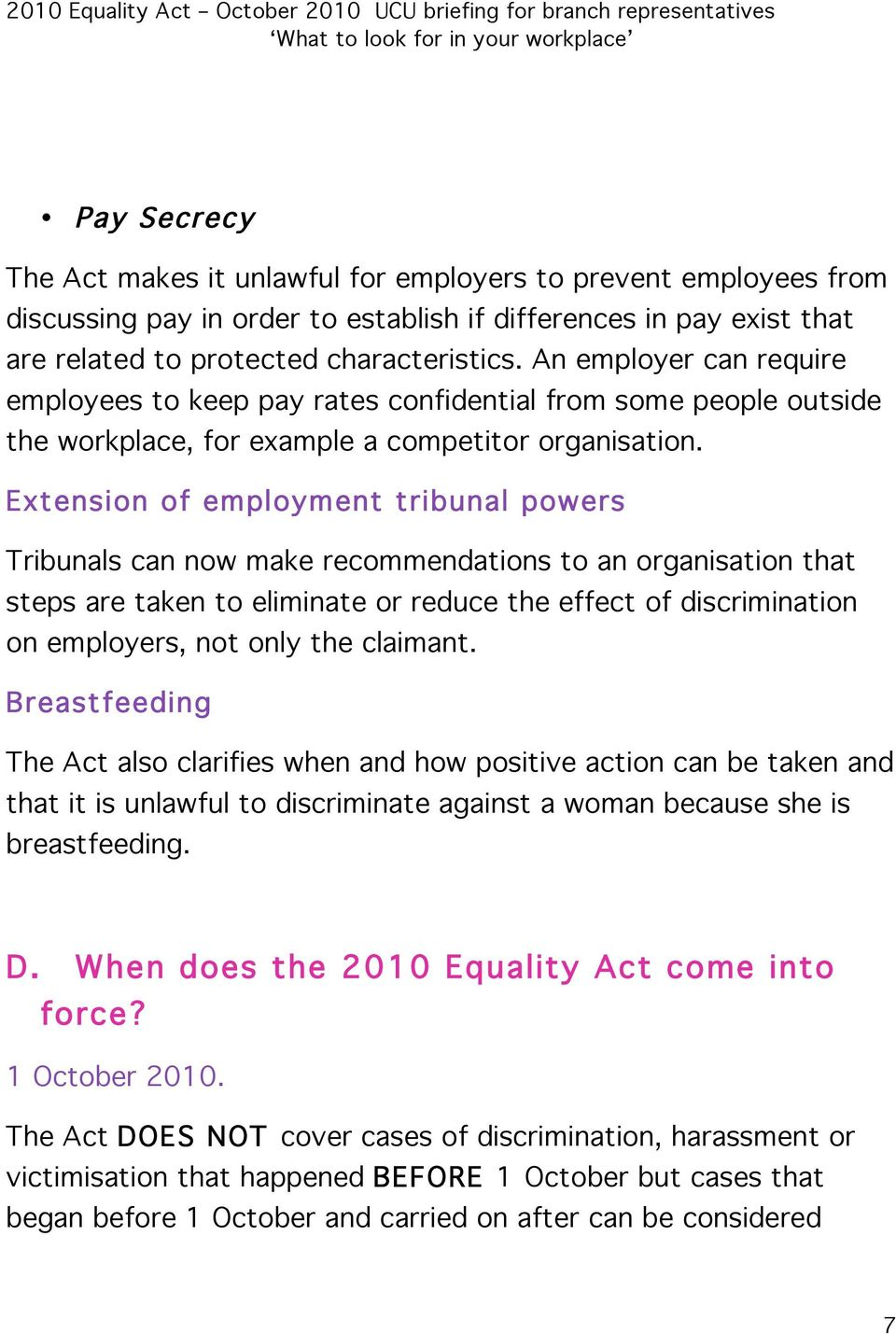 Extension of employment tribunal powers Tribunals can now make recommendations to an organisation that steps are taken to eliminate or reduce the effect of discrimination on employers, not only the
