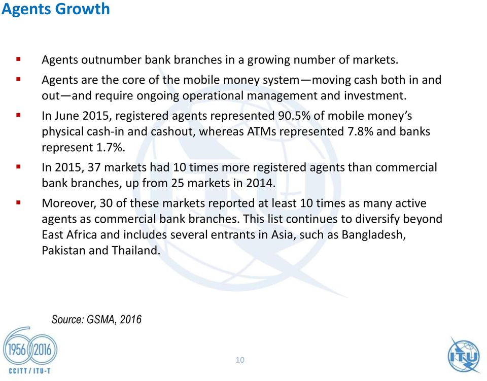 5% of mobile money s physical cash-in and cashout, whereas ATMs represented 7.8% and banks represent 1.7%.