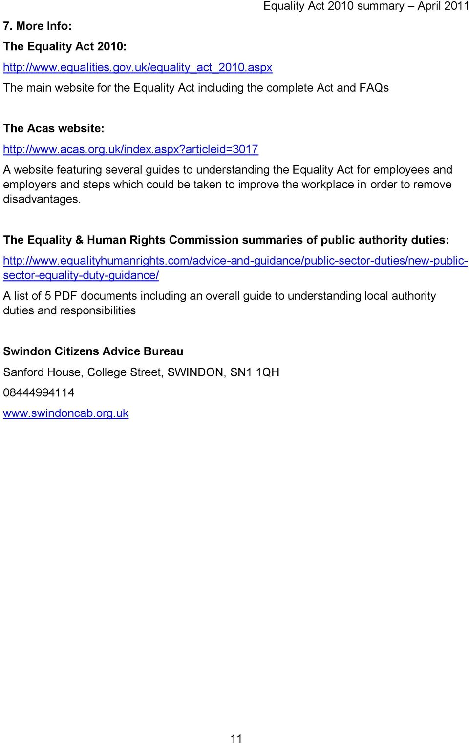 articleid=3017 A website featuring several guides to understanding the Equality Act for employees and employers and steps which could be taken to improve the workplace in order to remove