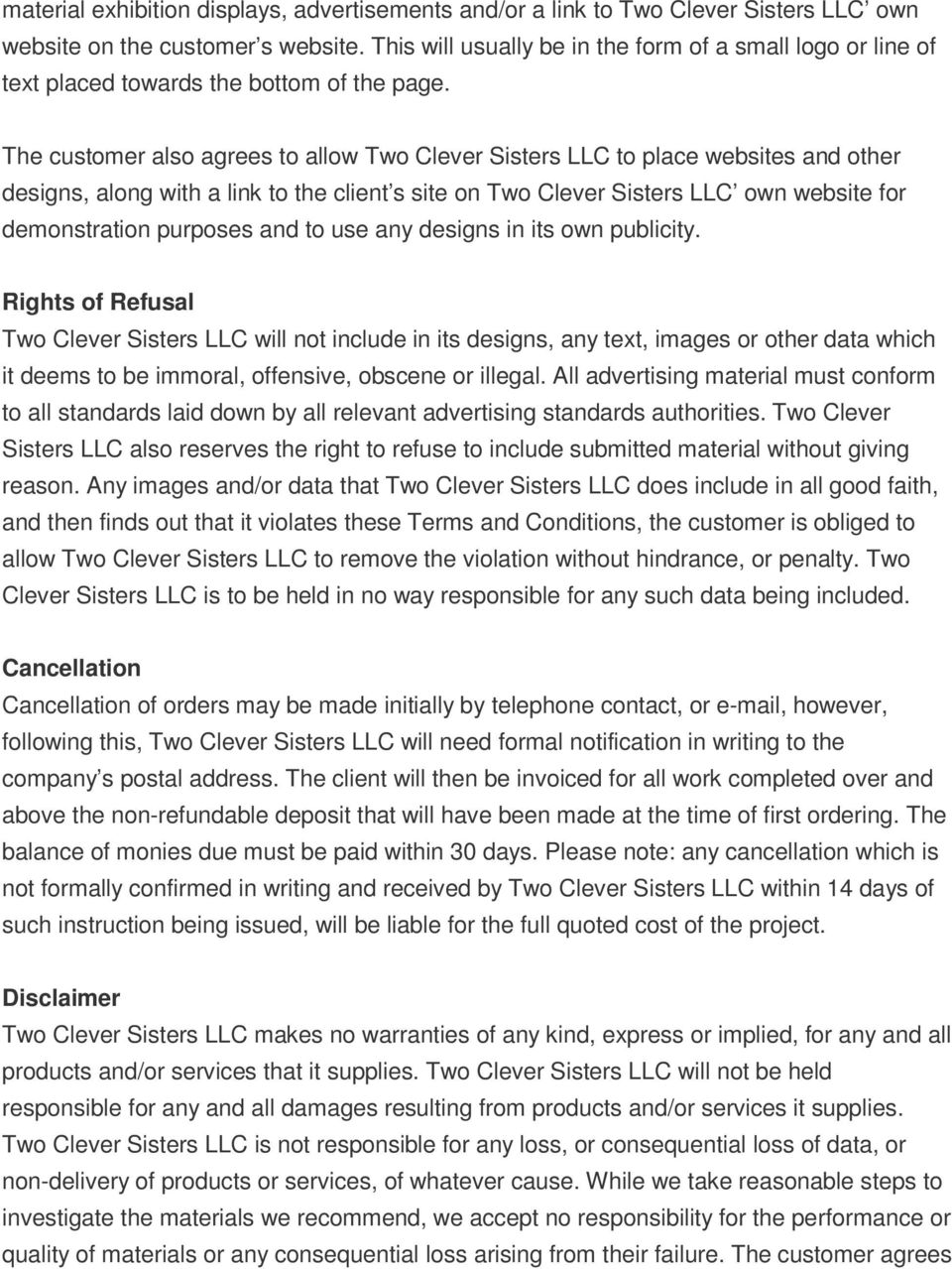 The customer also agrees to allow Two Clever Sisters LLC to place websites and other designs, along with a link to the client s site on Two Clever Sisters LLC own website for demonstration purposes