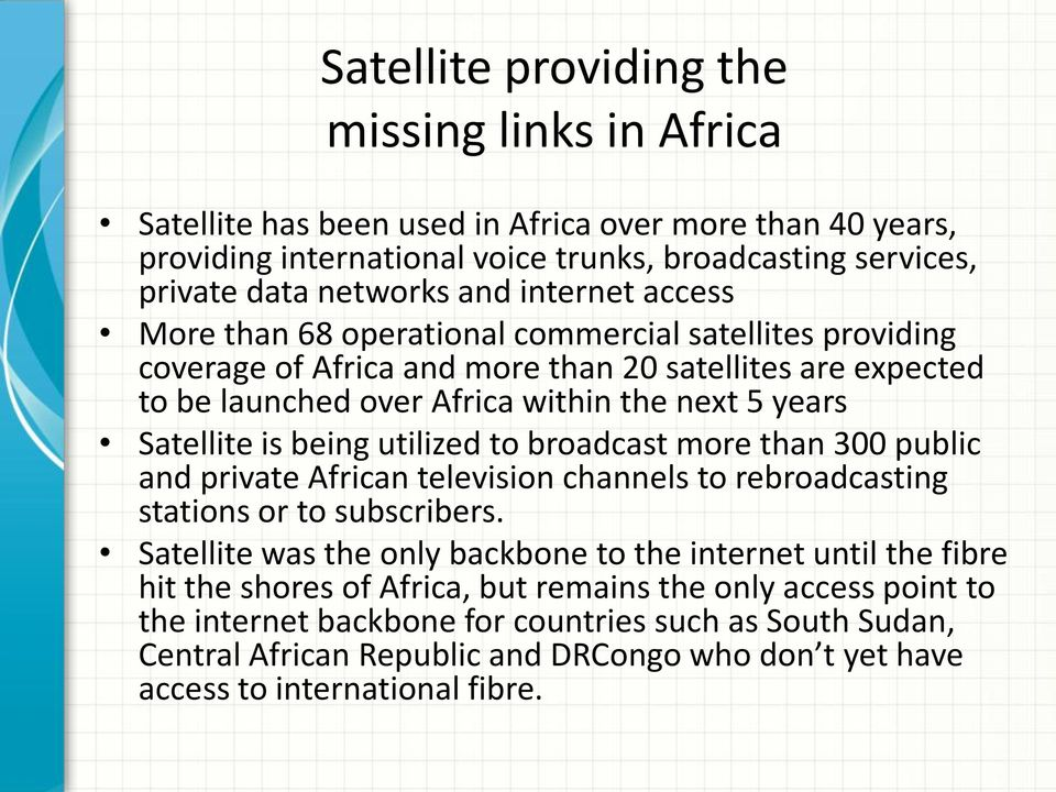 being utilized to broadcast more than 300 public and private African television channels to rebroadcasting stations or to subscribers.