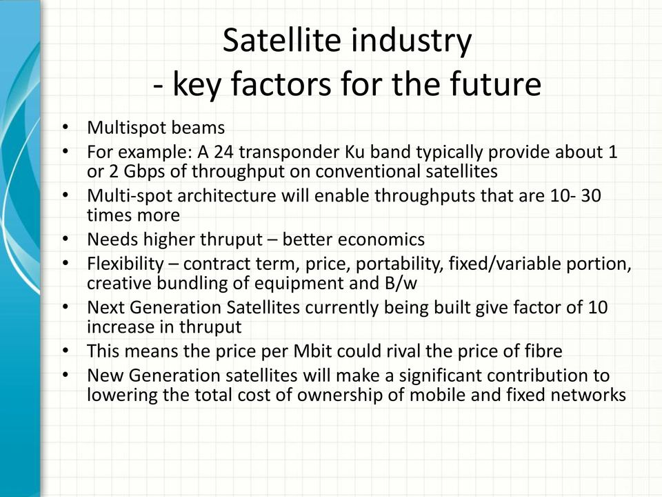 fixed/variable portion, creative bundling of equipment and B/w Next Generation Satellites currently being built give factor of 10 increase in thruput This means the