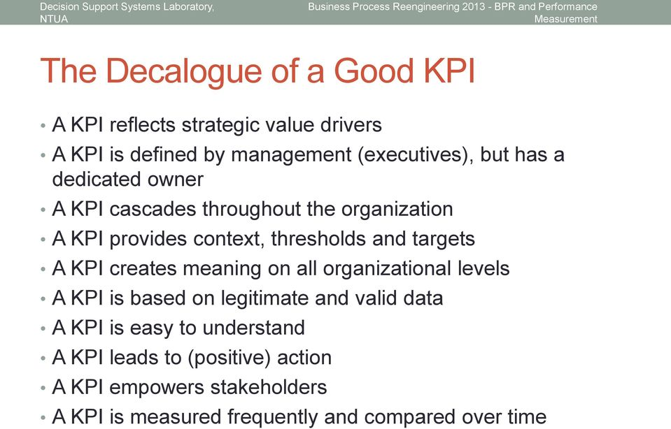 KPI creates meaning on all organizational levels A KPI is based on legitimate and valid data A KPI is easy to