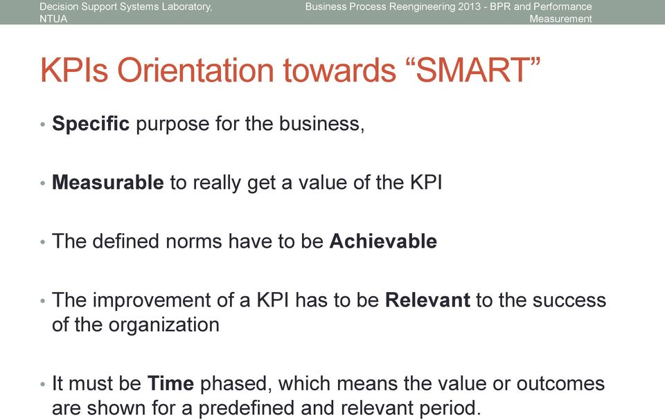 improvement of a KPI has to be Relevant to the success of the organization It must