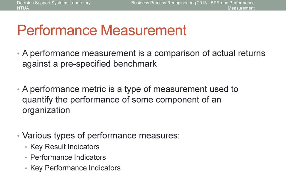 quantify the performance of some component of an organization Various types of