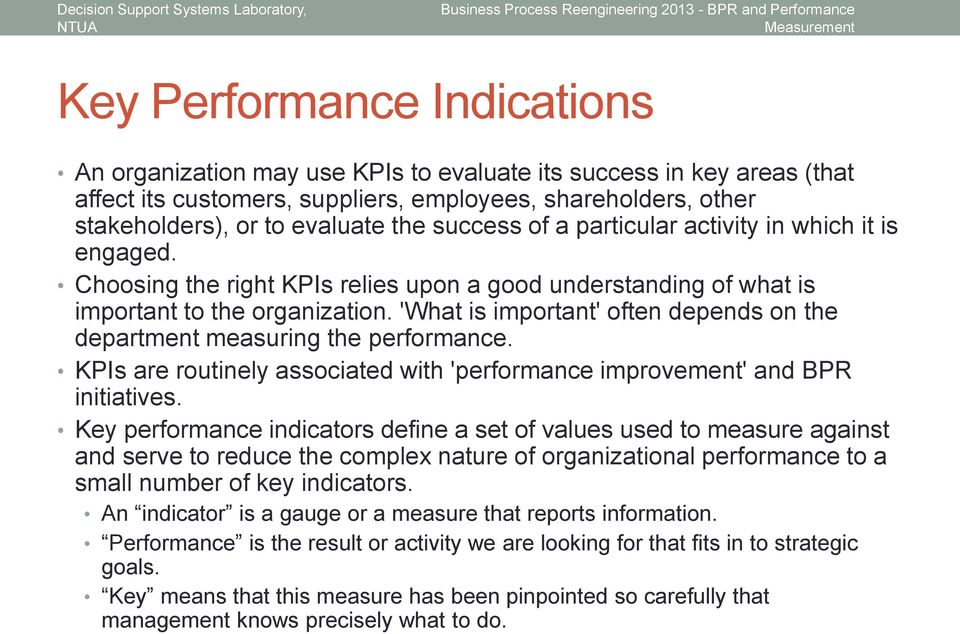 'What is important' often depends on the department measuring the performance. KPIs are routinely associated with 'performance improvement' and BPR initiatives.
