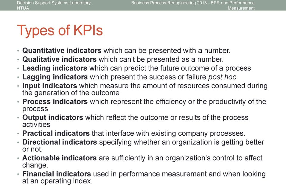 during the generation of the outcome Process indicators which represent the efficiency or the productivity of the process Output indicators which reflect the outcome or results of the process