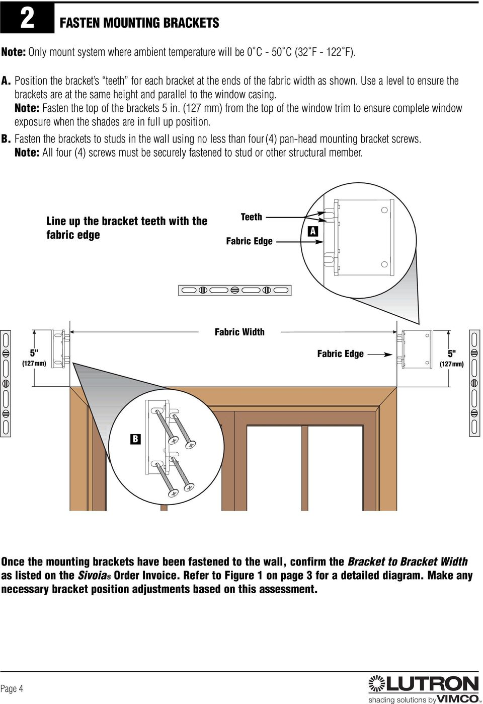 Note: Fasten the top of the brackets 5 in. (127 mm) from the top of the window trim to ensure complete window exposure when the shades are in full up position.