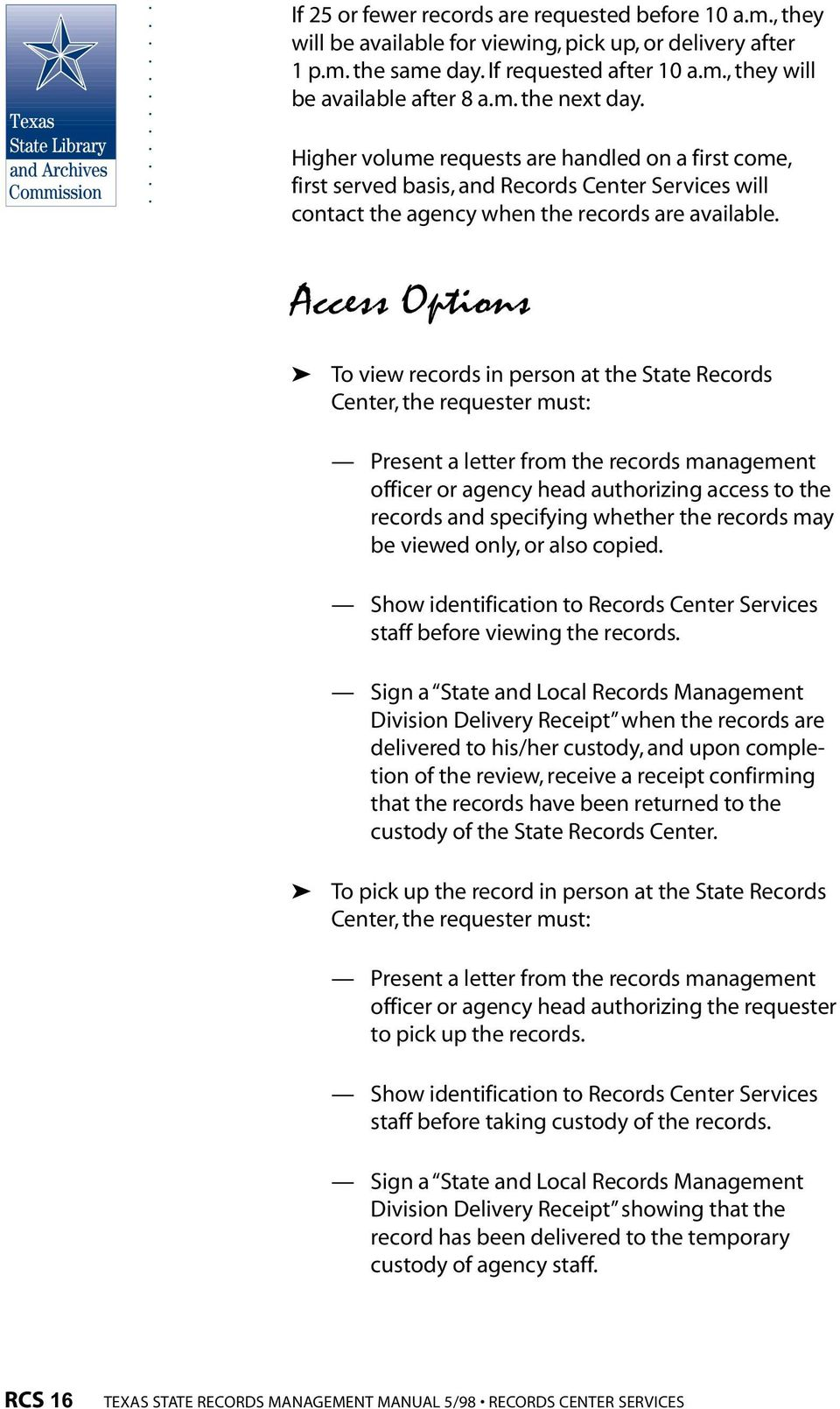 Access Options To view records in person at the State Records Center, the requester must: Present a letter from the records management officer or agency head authorizing access to the records and