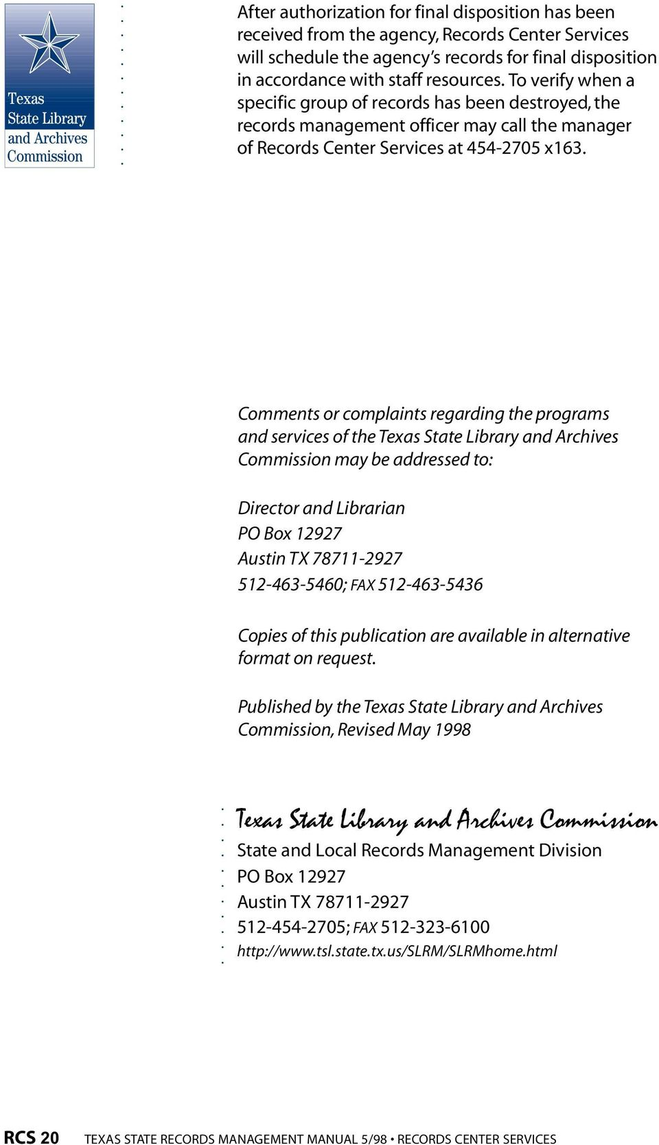 Comments or complaints regarding the programs and services of the Texas State Library and Archives Commission may be addressed to: Director and Librarian PO Box 12927 Austin TX 78711-2927