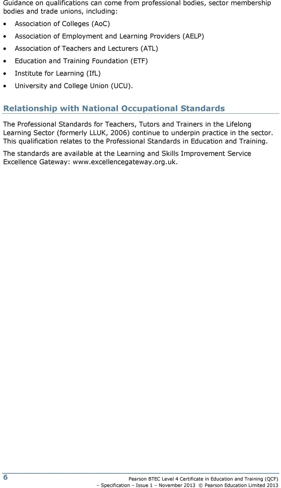 Relationship with National Occupational Standards The Professional Standards for Teachers, Tutors and Trainers in the Lifelong Learning Sector (formerly LLUK, 2006) continue to underpin practice in