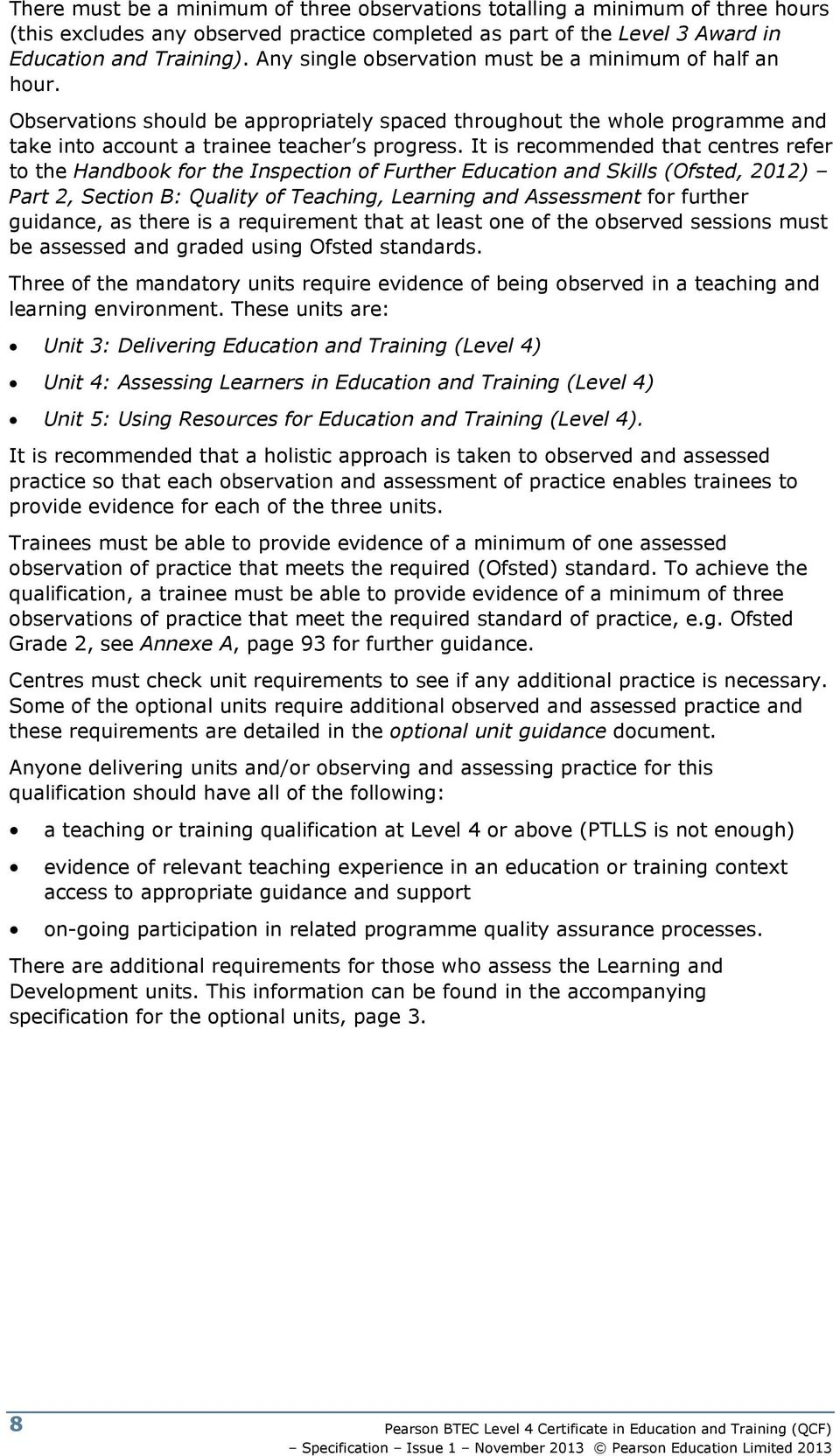 It is recommended that centres refer to the Handbook for the Inspection of Further Education and Skills (Ofsted, 2012) Part 2, Section B: Quality of Teaching, Learning and Assessment for further