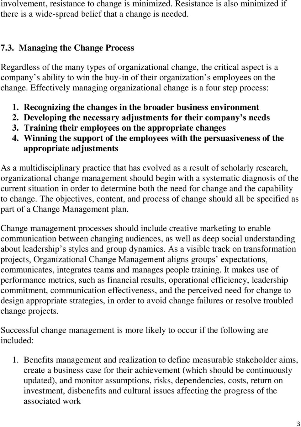 Effectively managing organizational change is a four step process: 1. Recognizing the changes in the broader business environment 2. Developing the necessary adjustments for their company s needs 3.