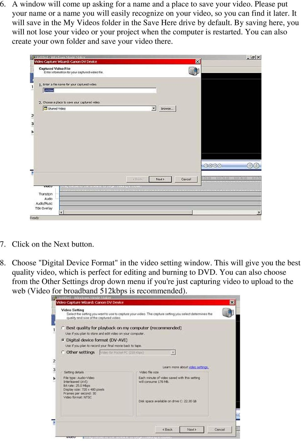 "You can also create your own folder and save your video there. 7. Click on the Next button. 8. Choose ""Digital Device Format"" in the video setting window."