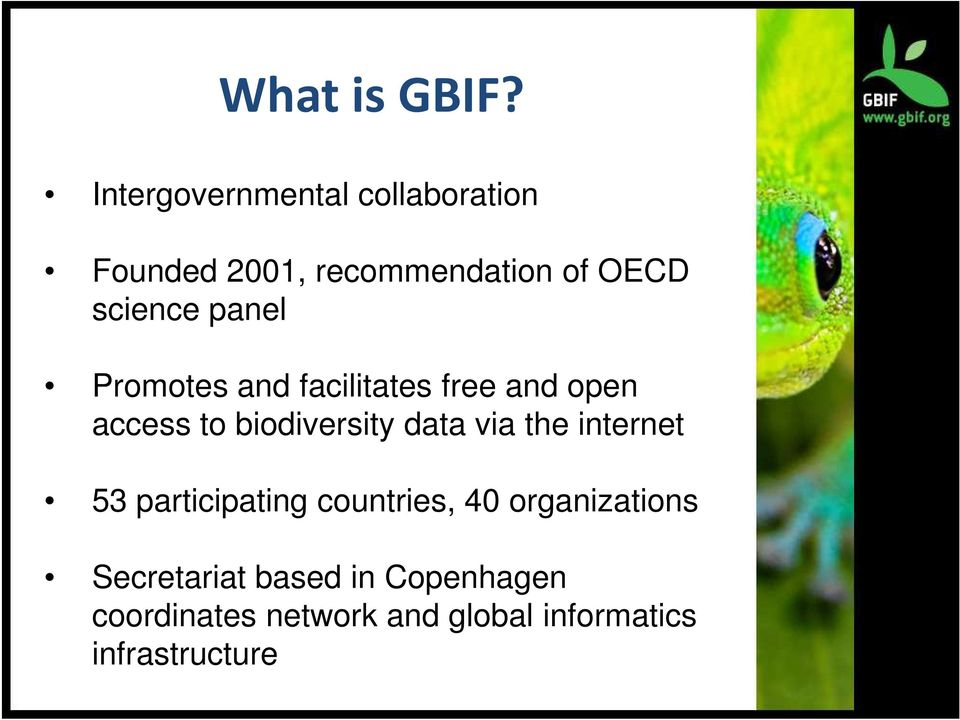 panel Promotes and facilitates free and open access to biodiversity data via